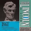 Abraham Lincoln: A Life, 1861: From Springfield to Washington, Inauguration, and Distributing Patronage Audiobook by Michael Burlingame Narrated by Sean Pratt