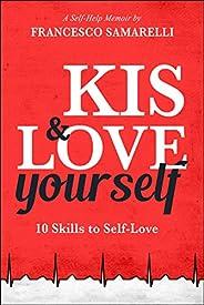 KIS & LOVE YOURSELF: 10 Skills to Self-Love (Self-Help Mem