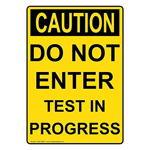 ComplianceSigns Vertical Vinyl OSHA CAUTION Do Not Enter Test In Progress Labels, 5 x 3.50 in. with English Text, Yellow, pack of 4