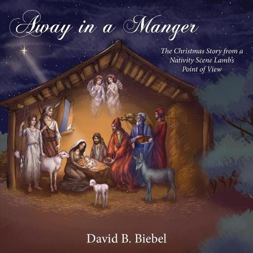 Away in a Manger: The Christmas Story from a Nativity Scene Lamb's Point of View (Manger Meaning Christmas)