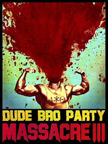 Dude Bro Party Massacre III by