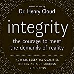 Integrity: The Courage to Meet the Demands of Reality | Henry Cloud