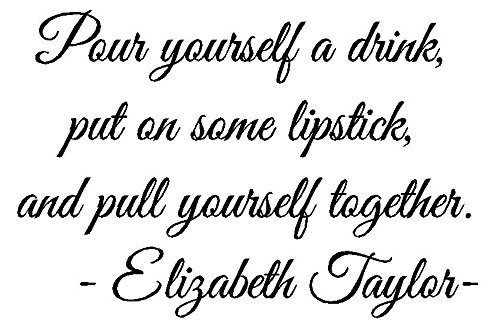 byyoursidedecal Pour Yourself a Drink,Put on Some Lipstick,and Pull Yourself Together Option 2 Vinyl Kitchen Wall Decal,Art Quotes Inspirational Sayings 15