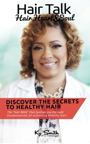 Discover The Secrets To Healthy Hair (Hair Talk-Hair, Heart, and Soul) (Volume 1)