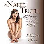 The Naked Truth: A Woman's Journey to Self-Love | Lilly Joie Cheng