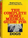 The Complete Home Medical Guide for Dogs, Stephen Schneck and Nigel Norris, 0812817982