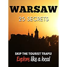 WARSAW 25 Secrets - The Locals Travel Guide  For Your Trip to Warsaw (Poland): Skip the tourist traps and explore like a local : Where to Go, Eat & Party in Warsaw (Poland - Warszawa )