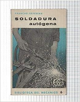 Biblioteca del Mecanico: Soldadura autogena: Amazon.es: Franche Seferian: Libros