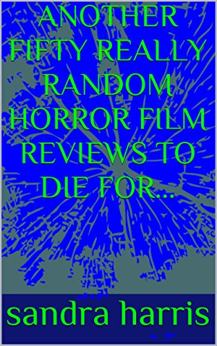 ANOTHER FIFTY REALLY RANDOM HORROR FILM REVIEWS TO DIE FOR BOOK 2 -