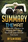 Summary: The Wait: A Powerful Practice to Finding the Love of Your Life and the Life You Love | Review & Highlights