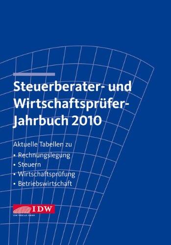 Steuerberater- und Wirtschaftsprüfer-Jahrbuch 2010: Aktuelle Tabellen zu Rechnungslegung - Steuern - Wirtschaftsprüfung - Betriebswirtschaft