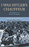 I Was Hitler's Chauffeur : The Memoir of Erich Kempka