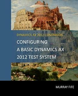 Configuring A Base Dynamics AX 2012 Test System (Dynamics AX ...