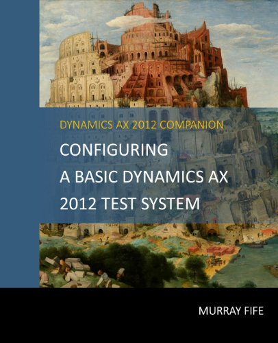 Configuring A Base Dynamics AX 2012 Test System (Dynamics AX 2012 Barebones Configuration Guides) Pdf