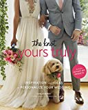 img - for The Knot Yours Truly: Inspiration and Ideas to Personalize Your Wedding book / textbook / text book