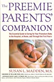 The Preemie Parents' Companion: The Essential Guide to Caring for Your Premature Baby in the Hospital, at Home, and Through the First Years (Non)