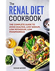Renal Diet Cookbook: The Complete Guide To Avoid Dialysis, Low Sodium, Low Potassium, Low Phosphorous