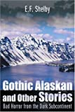 Gothic Alaskan and Other Stories, Eugene Shelby, 0595097510