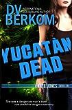 Yucatan Dead, D. V. Berkom, 149096326X