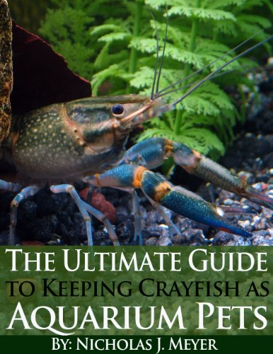 The Ultimate Guide to Keeping Crayfish as Aquarium Pets by [Meyer, Nicholas J.]