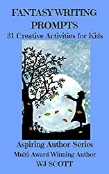 Fantasy Writing Prompts : 31 Creative Activities For Kids (Aspiring Author Series Book 4)