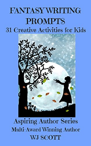 Fantasy Writing Prompts : 31 Creative Activities For Kids (Aspiring Author Series Book 4) by [Scott, WJ]