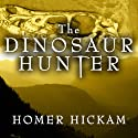 The Dinosaur Hunter: A Novel Audiobook by Homer Hickam Narrated by Michael Kramer