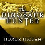 The Dinosaur Hunter: A Novel | Homer Hickam