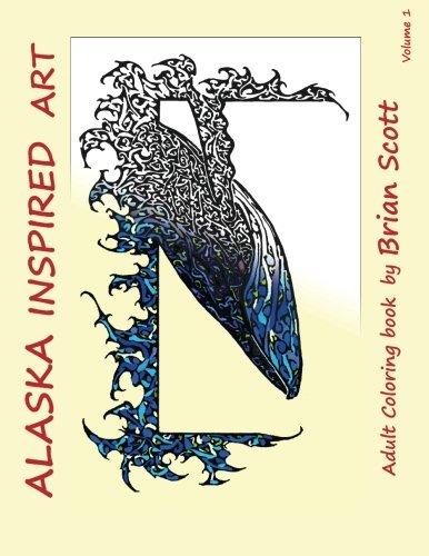 Alaska Inspired Art Vol 1: Adult Coloring book (Inspired Art Coloring Books) (Volume 1)