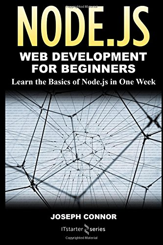 Download Node.js: Web Development for Beginners: Learn the Basics of Node.js in One Week PDF