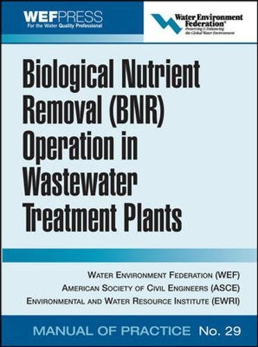 Biological Nutrient Removal (BNR) Operation in Wastewater Treatment Plants: WEF Manual of Practice No. 30 (Asce Manual and Reports on Engineering Practice)