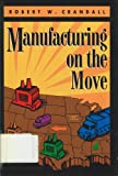 Manufacturing on the Move, Crandall, Robert W., 0815715986
