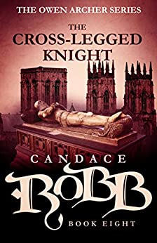 The Cross-Legged Knight: The Owen Archer Series - Book Eight by [Robb, Candace]