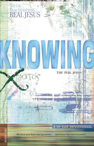 Download Knowing the Real Jesus: A 30-Day Devotional (Real Life . . . Real Questions . . . Real Jesus) pdf epub