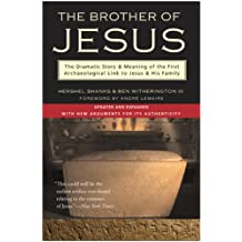 The Brother of Jesus: The Dramatic Story & Meaning of the First Archaeological Link to Jesus & His Family