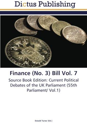 Finance (No. 3) Bill Vol. 7: Source Book Edition: Current Political Debates of the UK Parliament (55th Parliament/ Vol.1) PDF