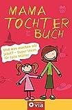 Mama Tochter Buch: Und was machen wir jetzt? - Super Ideen für tolle Mütter
