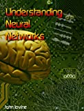 Understanding Neural Networks : The Experimenter's Guide, Iovine, John, 0967701759