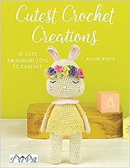 0ed81b8b8d41 Cutest Crochet Creations  18 Amigurumi Toys to Crochet  Alison North   9786059192347  Amazon.com  Books