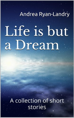 Life is but a Dream (A Collection of Short Stories)