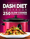 Dash Diet Cookbook: 250 Slow Cooker Recipes to Improve Your Health