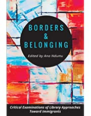 Borders and Belonging: Critical Examinations of Library Approaches toward Immigrants