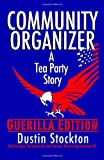 Community Organizer: a Tea Party Story, Dustin Stockton, 148009207X
