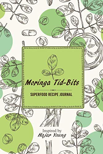 Moringa Tid-Bits: Superfood Recipe Journal by Hajar Young