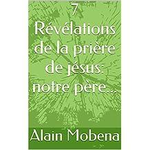 7 Révélations de la prière de jésus: notre père... (French Edition)