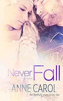 Never Fall (Faithfully Yours Book 2) by [Carol, Anne]