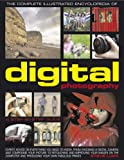 img - for The Complete Illustrated Encyclopedia of Digital Photography: How to take great photographs: with expert advice on everything from choosing a camera ... on the computer and producing fabulous prints book / textbook / text book