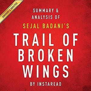 Summary & Analysis of Sejal Badani's Trail of Broken Wings Audiobook