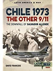 Chile 1973. The Other 9/11: The Downfall of Salvador Allende