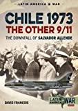 Chile 1973, The Other 9/11: The Downfall of Salvador Allende (Latin America@War)